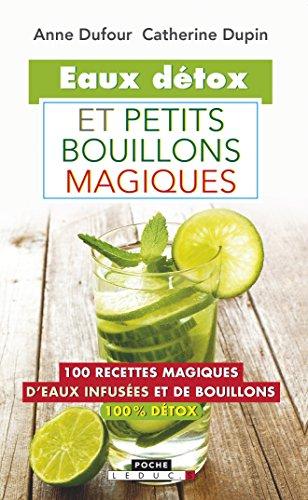 Eaux détox et petits bouillons magiques : 100 recettes magiques d'eaux infusées et de bouillons 100% détox par Anne Dufour