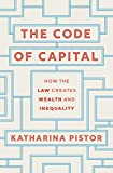 Code of Capital: How the Law Creates Wealth and Inequality - Katharina Pistor