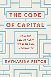 Code of Capital: How the Law Creates Wealth and Inequality