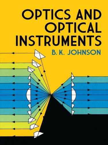 Optics and Optical Instruments: An Introduction (Dover Books on Physics) (English Edition)