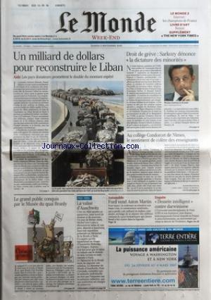 MONDE (LE) [No 19161] du 02/09/2006 - UN MILLIARD DE DOLLARS POUR RECONSTRUIRE LE LIBAN - AIDE - LES PAYS DONATEURS PROMETTENT LE DOUBLE DU MONTANT ESPERE DROIT DE GREVE - SARKOZY DENONCE LA DICTATURE DES MINORITES AU COLLEGE CONDORCET DE NIMES, LE SENTIMENT DE COLERE DES ENSEIGNANTS PAR AGATHE BEAUDOUIN LE GRAND PUBLIC CONQUIS PAR LE MUSEE DU QUAI BRANLY LA VALISE D'AUSCHWITZ AUTOMOBILE - FORD VEND ASTON MARTIN ENQUETE - DESSEIN INTELLIGENT CONTRE DARWINISME.