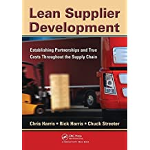 Lean Supplier Development: Establishing Partnerships and True Costs Throughout the Supply Chain by Harris, Chris, Harris, Rick, Streeter, Chuck (2010) Paperback