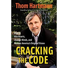 Cracking the Code: How to Win Hearts, Change Minds, and Restore America's Original Vision by Thom Hartmann (2007-11-01)