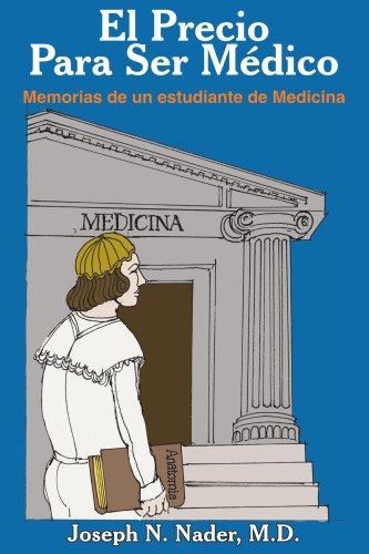 El Precio Para Ser Medico: Memorias de un estudiante de Medicina
