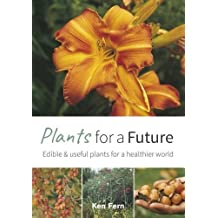 Plants for a Future: Edible and Useful Plants for a Healthier World