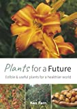 Plants for a Future: Edible and Useful Plants for a Healthier World: 1