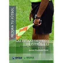 Mejora tu Fútbol. Las reglas de juego de Fútbol-11: Fichas teórico-prácticas para jugadores de 13 a 15 años (Spanish Edition)