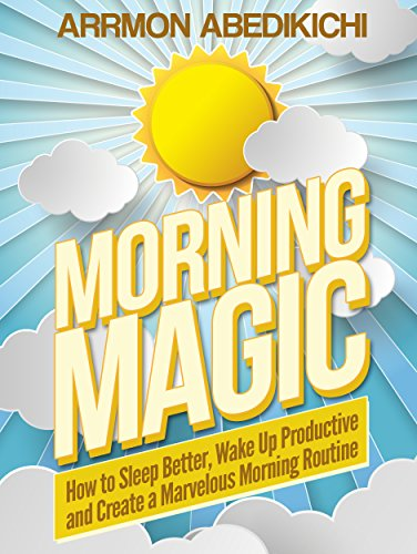 Morning Magic: How to Sleep Better, Wake Up Productive, and Create a Marvelous Morning Routine (English Edition) par Arrmon Abedikichi
