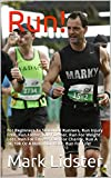 Run!: For Beginners To Seasoned Runners, Run Injury Free, Run Faster, Run Further, Run For Weight Loss, Run For Fitness, Run For Charity, Run A 5k, 10k Or A Marathon Race, Run For Life!