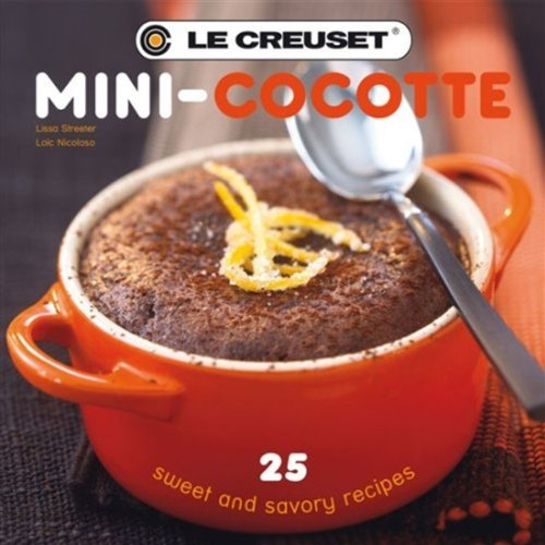 Le Creuset's Mini-Cocotte: 25 Sweet and Savory Recipes -