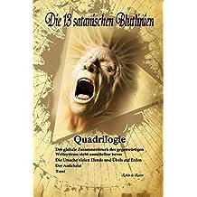 Die 13 satanischen Blutlinien (QUADRILOGIE): QUADRILOGIE: 1. Der globale Zusammenbruch des gegenwärtigen Weltsystems steht unmittelbar bevor - 2. Die ... auf Erden - 3. Der Antichrist - 4. Trost