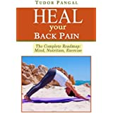 Heal Your Back Pain: The Complete Roadmap - Mind, Nutrition, Exercise (Banishing Back Pain Book 2) (English Edition)