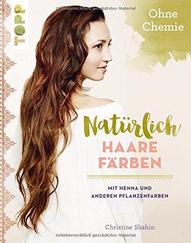 Preisvergleich Produktbild Natürlich Haare färben: Mit Henna und anderen Pflanzenfarben, ohne Chemie!