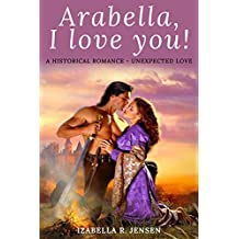 Arabella, I love you!: A Historical Romance - Unexpected Love (English Edition)