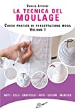 La tecnica del moulage. Corso pratico di progettazione moda. Ediz. illustrata: 1