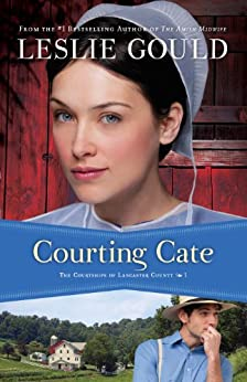 Courting Cate (The Courtships of Lancaster County, Book 1) von [Gould, Leslie]