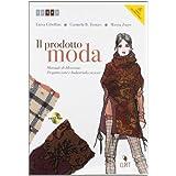 Il prodotto moda. Manuale di ideazione, progettazione e industrializzazione. Con espansione online. Per gli Ist. professionali per l'industria e l'artigianato