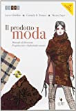 Il prodotto moda. Manuale di ideazione, progettazione e industrializzazione. Per gli Ist. professionali per l'industria e l'artigianato. Con espansione online