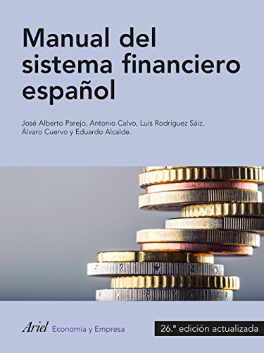 Descargar Libro Manual del sistema financiero español: 26.ª edición actualizadad (ECONOMIA Y EMPRESA) de Antonio Calvo Bernardino