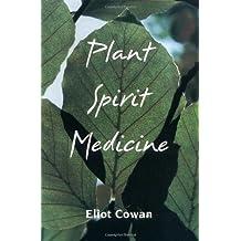 Plant Spirit Medicine: The Healing Power of Plants by Eliot Cowan (1991-01-01)