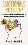 Emotionale Intelligenz: Der ultimative Leitfaden zum Verständnis Ihrer Gefühle und wie Sie Ihren EQ und Ihre Beziehungen verbessern können (Emotional Intelligence Deutsch Buch/German Book)