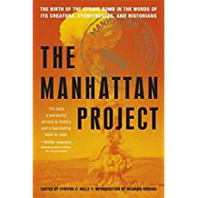 Manhattan Project: The Birth of the Atomic Bomb in the Words of Its Creators, Eyewitnesses, and Historians: The Birth of the Atomic Bomb by Its Creators, Eyewitnesses and Historians