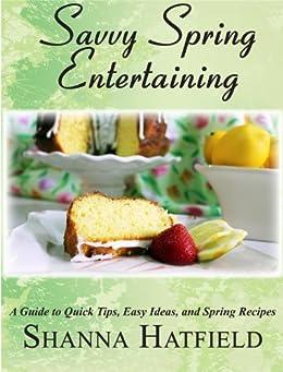 Savvy Spring Entertaining (Savvy Entertaining Book 2) (English Edition) von [Hatfield, Shanna]