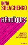 Héroïques - Amazones, pécheresses, révolutionnaires par Shevchenko