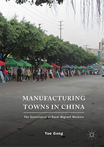 Manufacturing Towns in China: The Governance of Rural Migrant Workers (English Edition)