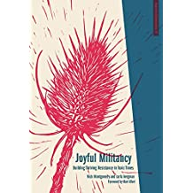 Joyful Militancy: Building Thriving Resistance in Toxic Times (Anarchist Interventions, Band 7)