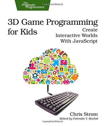 3D Game Programming for Kids: Create Interactive Worlds with JavaScript (Pragmatic Programmers) por Chris Strom