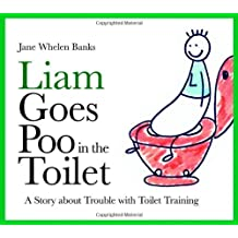 By Jane Whelen Banks Liam Goes Poo in the Toilet: A Story About Trouble with Toilet Training (Liam Says) (Liam Books)