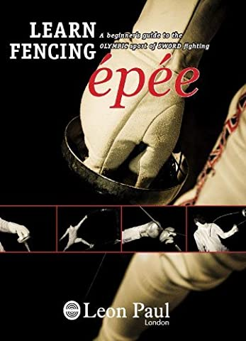 LEARN FENCING - EPEE - A Beginner's Guide to the Olympic Sport of Sword Fighting