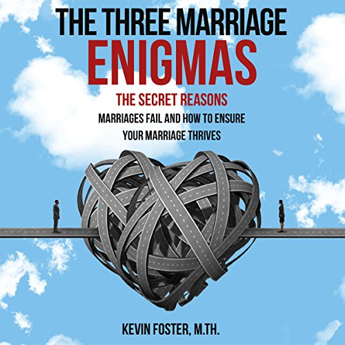 the-three-marriage-enigmas-the-secret-reasons-marriages-fail-and-how-to-ensure-your-marriage-thrives