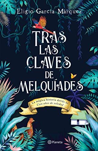 Tras las claves de Melquíades por Eligio García Márquez