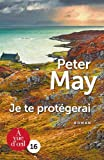 Je te protégerai : roman / Peter May | May, Peter (1951-....) - romancier. Auteur