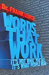 Words That Work: It's Not What You Say, It's What People Hear by Frank I. Luntz (2007-01-02)