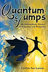 Quantum Jumps: An Extraordinary Science of Happiness and Prosperity by Larson, Cynthia Sue (2013) Paperback