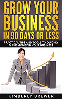 Grow your business in 90 days or less practical tips and tools to quickly make money in your - Practical tips to make money from gardening ...