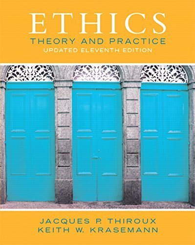 Ethics: Theory and Practice (11th Edition) by Jacques P. Thiroux (2014-11-13)
