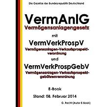 Vermögensanlagengesetz - VermAnlG mit Vermögensanlagen-Verkaufsprospektverordnung - VermVerkProspV und VermVerkProspGebV - E-Book - Stand: 08. Februar 2014