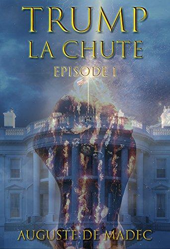 Trump La Chute - Episode 1 (French Edition)