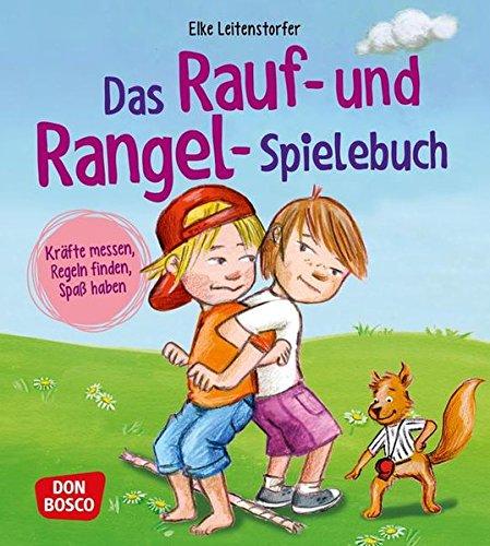 Das Rauf- und Rangel-Spielebuch: Kräfte messen, Regeln finden, Spaß haben!