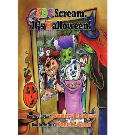 [( ABC Scream, It's Halloween! )] [by: Courtney B. Lindsay] [Jul-2010]