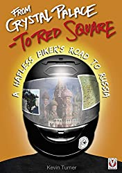 From Crystal Palace to Red Square: A Hapless Biker's Road to Russia (English Edition)