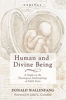 Human and Divine Being: A Study on the Theological Anthropology of Edith Stein (Veritas Book 23) by [Wallenfang, Donald]
