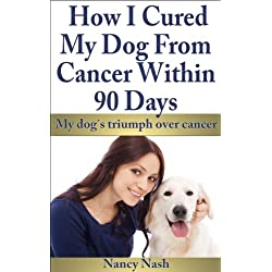 How I Cured My Dog From Dog Cancer In 90 Days (English Edition)