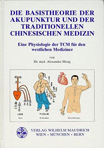 Die Basistheorie der Akupunktur und der traditionellen chinesischen Medizin par Alexander Meng Chao-Lai