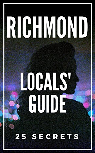 Richmond VA 25 Secrets - The Locals Travel Guide  For Your Trip to Richmond  2018 ( Virginia): Skip the tourist traps and explore like a local : Where to Go, Eat & Party in Richmond (English Edition)