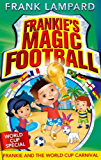 Frankie's Magic Football: 06: Frankie and the World Cup Carnival: Number 6 in series